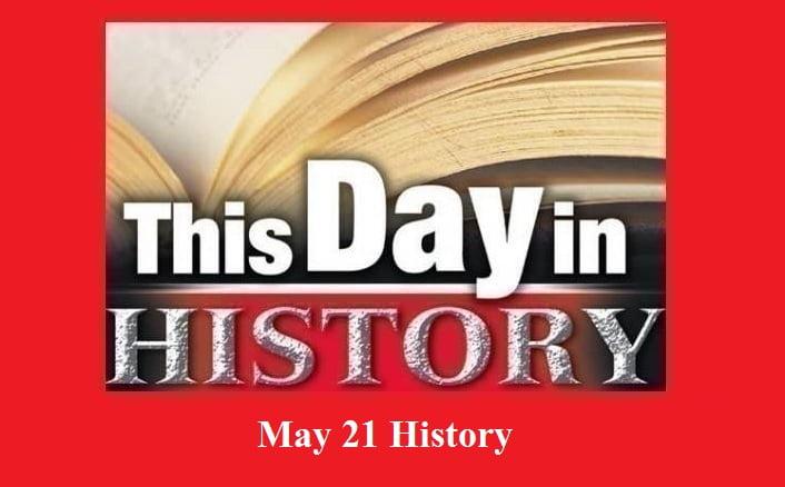 21 May, This Day in History, @gkduniya.in